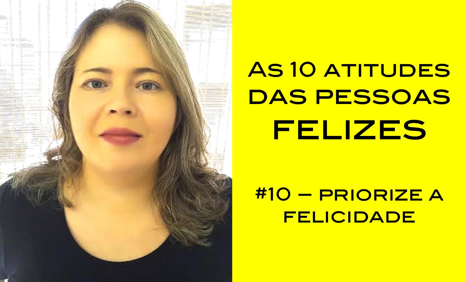 Vídeo – As 10 atitudes das pessoas felizes – #10 priorize a sua felicidade